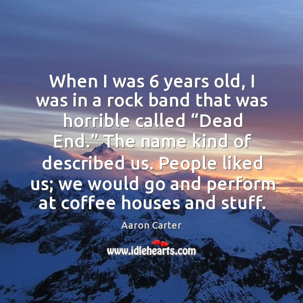 """When I was 6 years old, I was in a rock band that was horrible called """"dead end."""" Image"""