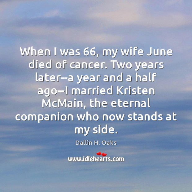 When I was 66, my wife June died of cancer. Two years later–a Dallin H. Oaks Picture Quote