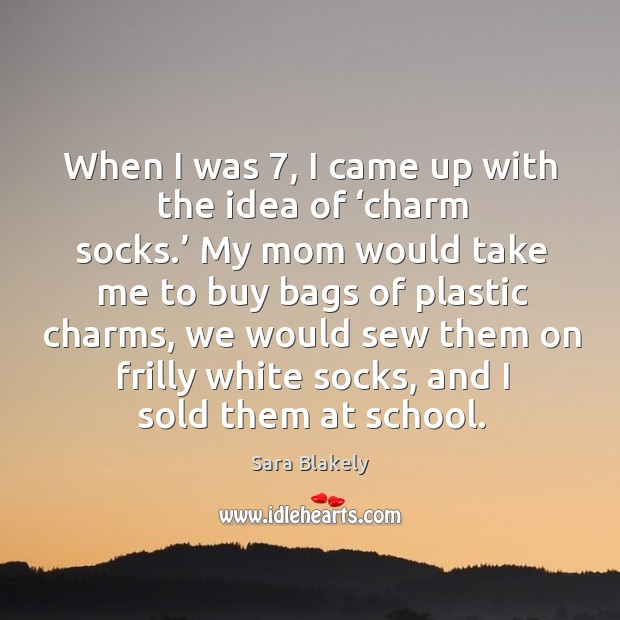 Image, When I was 7, I came up with the idea of 'charm socks.' my mom would take me to