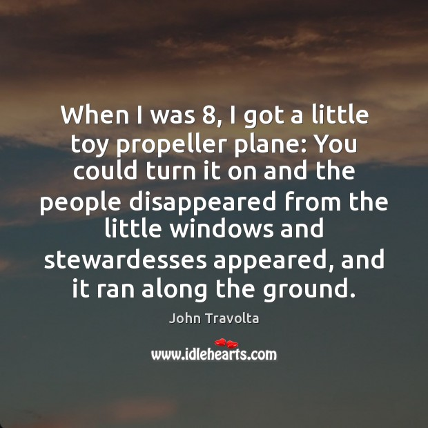When I was 8, I got a little toy propeller plane: You could Image