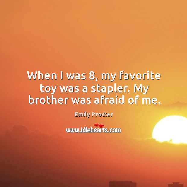 Image, When I was 8, my favorite toy was a stapler. My brother was afraid of me.