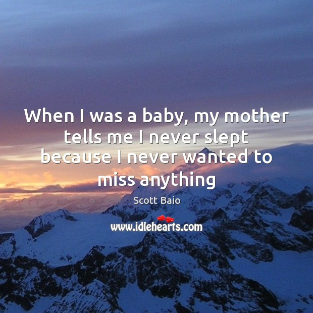 When I was a baby, my mother tells me I never slept Scott Baio Picture Quote