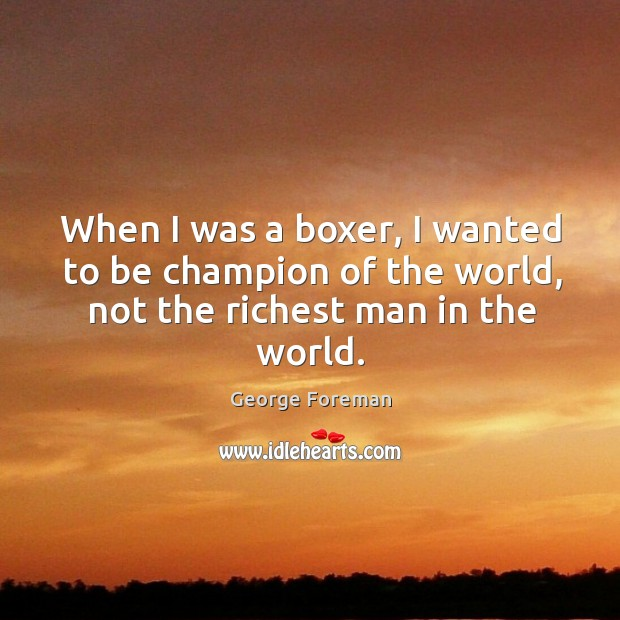 When I was a boxer, I wanted to be champion of the Image