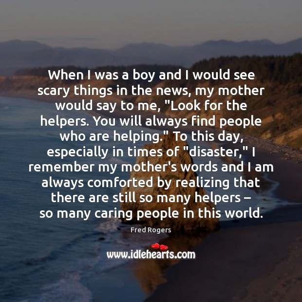 When I was a boy and I would see scary things in Fred Rogers Picture Quote
