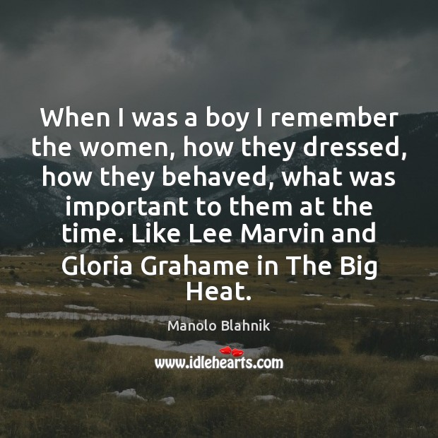 When I was a boy I remember the women, how they dressed, Manolo Blahnik Picture Quote