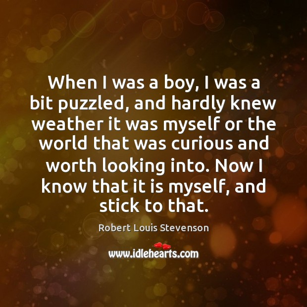 When I was a boy, I was a bit puzzled, and hardly Robert Louis Stevenson Picture Quote