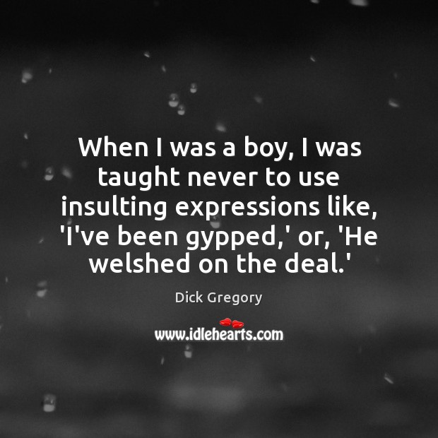 Image, When I was a boy, I was taught never to use insulting