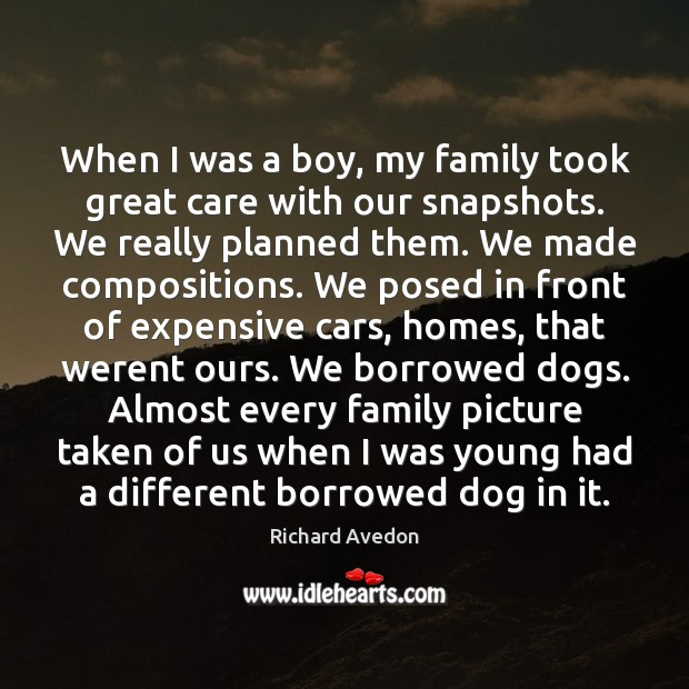 Image, When I was a boy, my family took great care with our