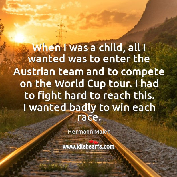 When I was a child, all I wanted was to enter the Hermann Maier Picture Quote