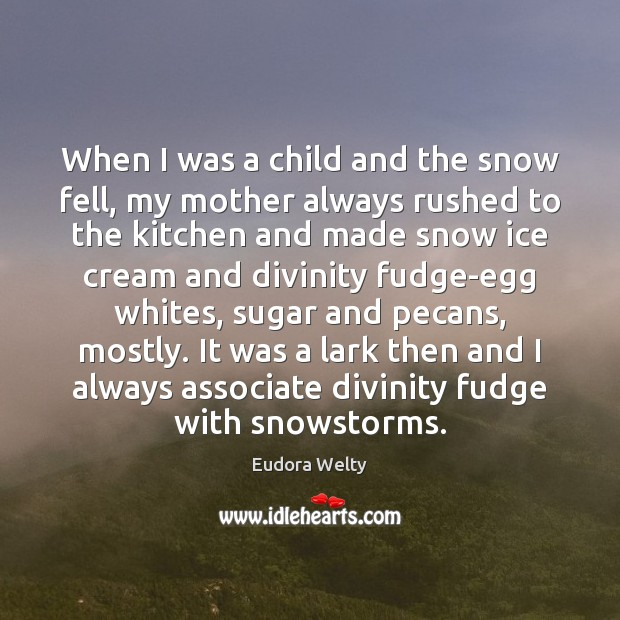 When I was a child and the snow fell, my mother always Eudora Welty Picture Quote