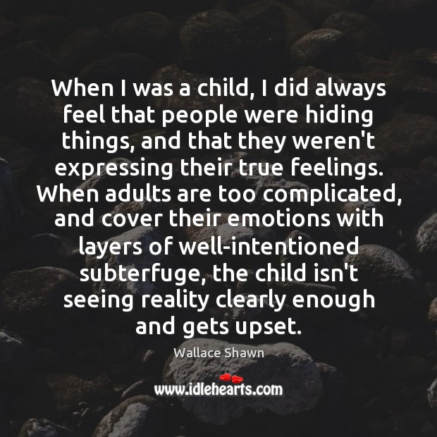 When I was a child, I did always feel that people were Wallace Shawn Picture Quote