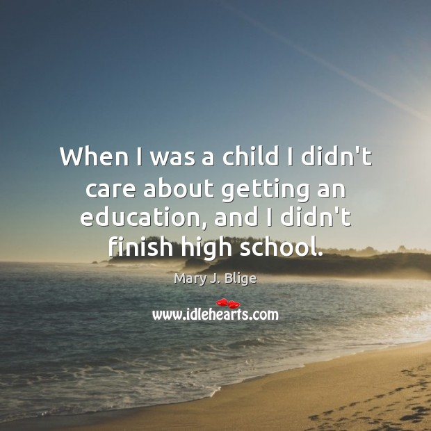 When I was a child I didn't care about getting an education, Image