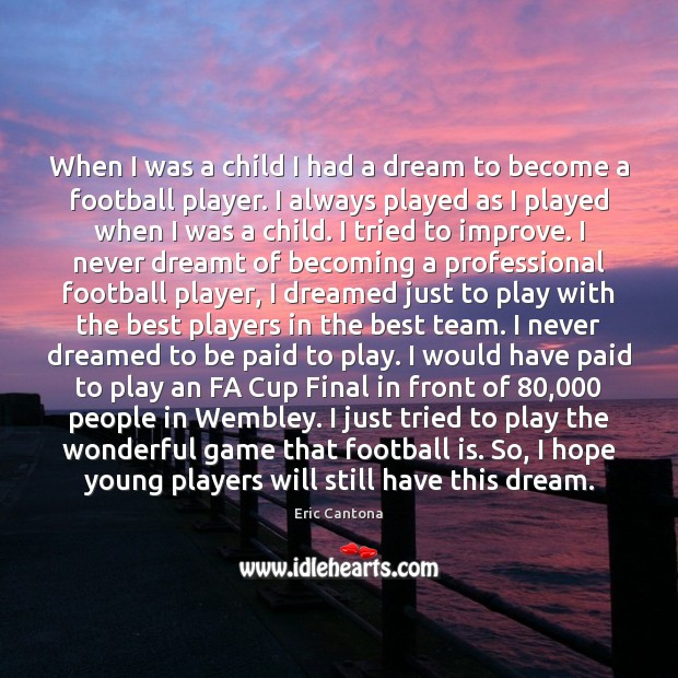 When I was a child I had a dream to become a Eric Cantona Picture Quote