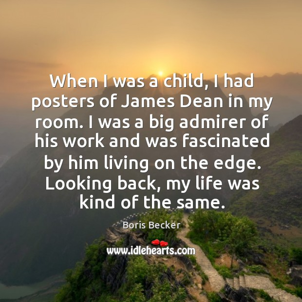 When I was a child, I had posters of james dean in my room. Boris Becker Picture Quote