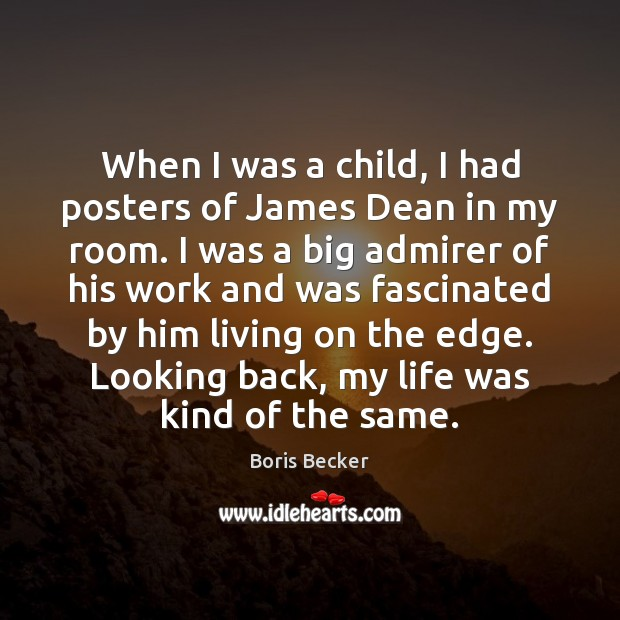 When I was a child, I had posters of James Dean in Boris Becker Picture Quote
