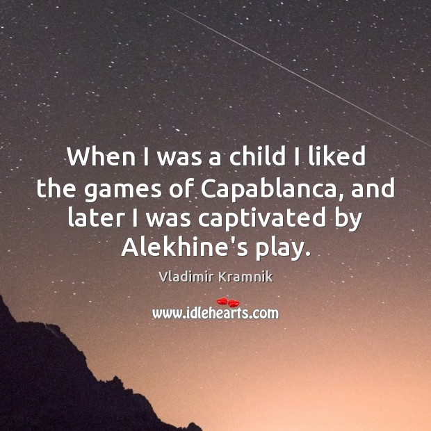 When I was a child I liked the games of Capablanca, and Image