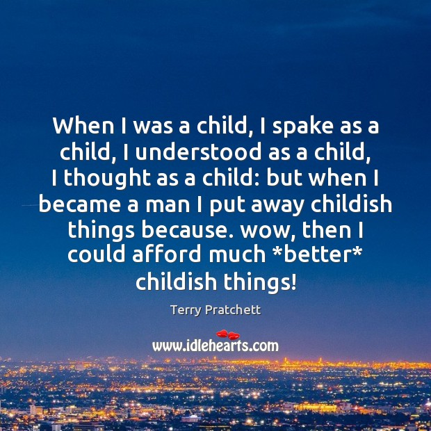 When I was a child, I spake as a child, I understood Terry Pratchett Picture Quote