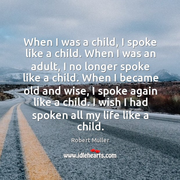 When I was a child, I spoke like a child. When I Robert Muller Picture Quote