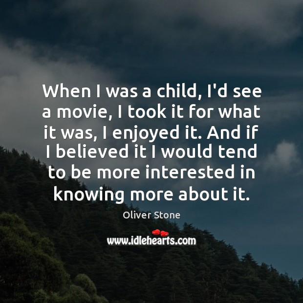 When I was a child, I'd see a movie, I took it Oliver Stone Picture Quote