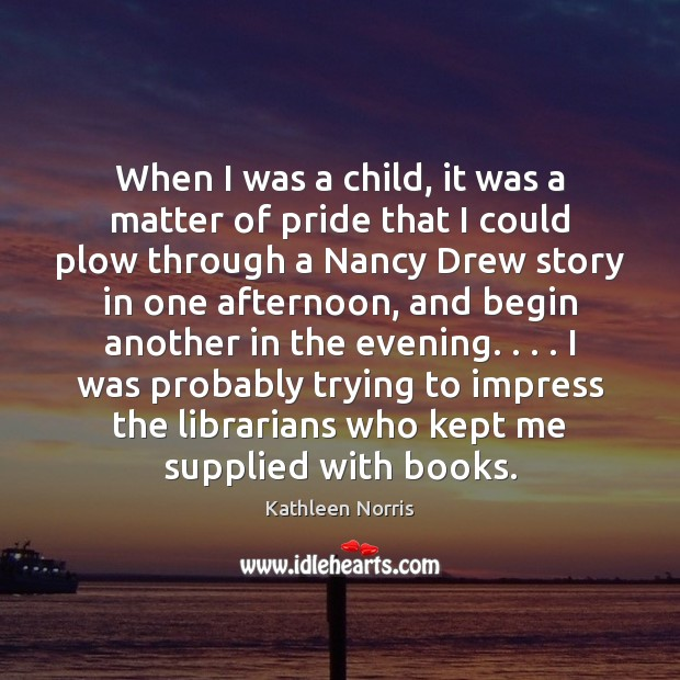 Kathleen Norris Picture Quote image saying: When I was a child, it was a matter of pride that