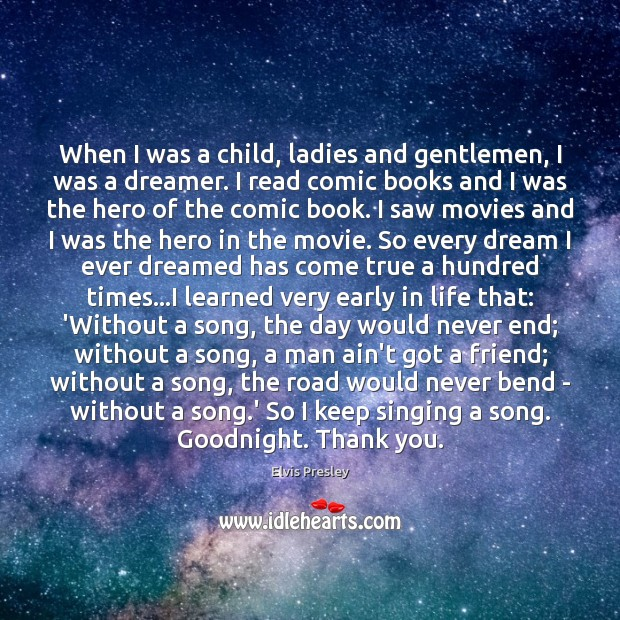 When I was a child, ladies and gentlemen, I was a dreamer. Elvis Presley Picture Quote