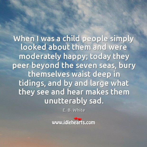 When I was a child people simply looked about them and were moderately happy Image