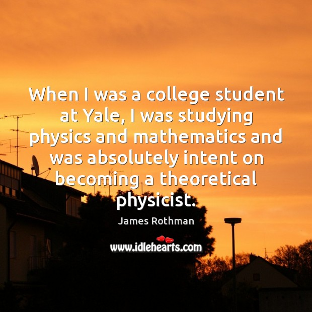 When I was a college student at Yale, I was studying physics Image