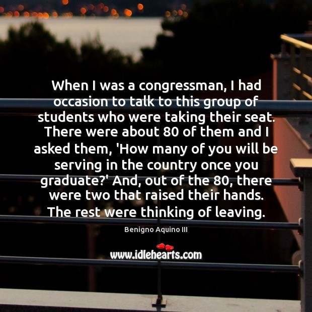 When I was a congressman, I had occasion to talk to this Image