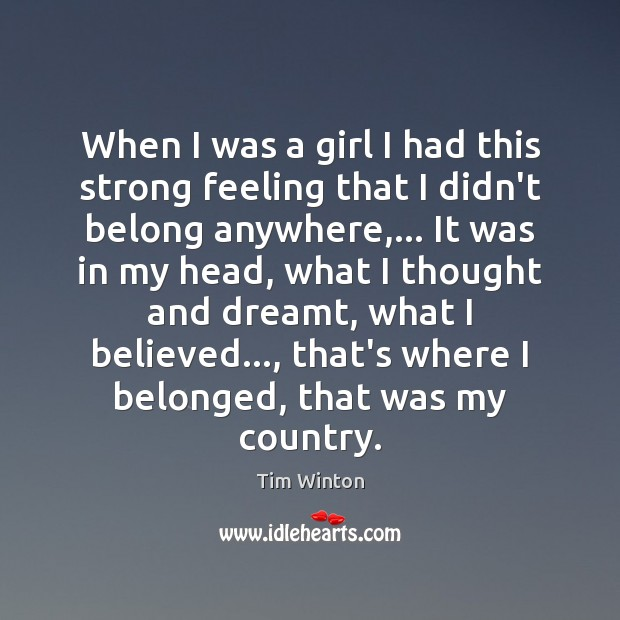 When I was a girl I had this strong feeling that I Tim Winton Picture Quote