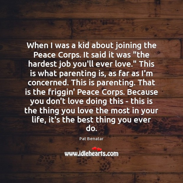 When I was a kid about joining the Peace Corps. It said Parenting Quotes Image