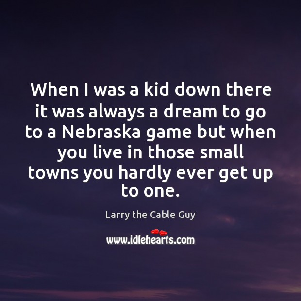 When I was a kid down there it was always a dream Image
