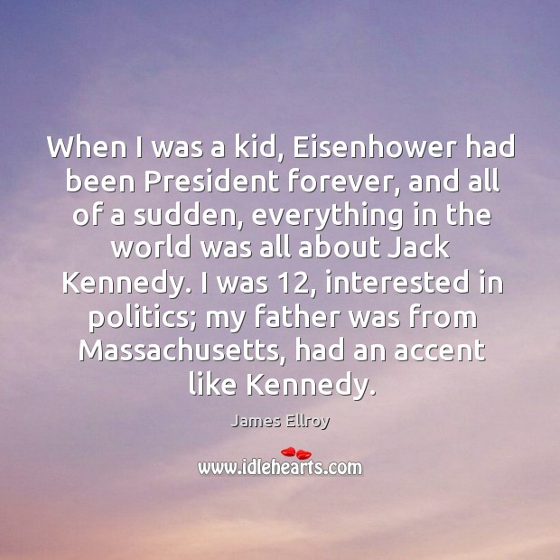 When I was a kid, eisenhower had been president forever, and all of a sudden Image