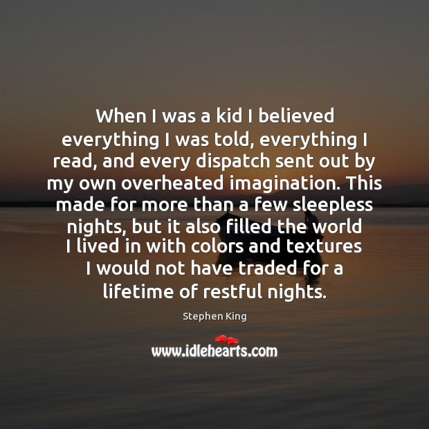 When I was a kid I believed everything I was told, everything Image