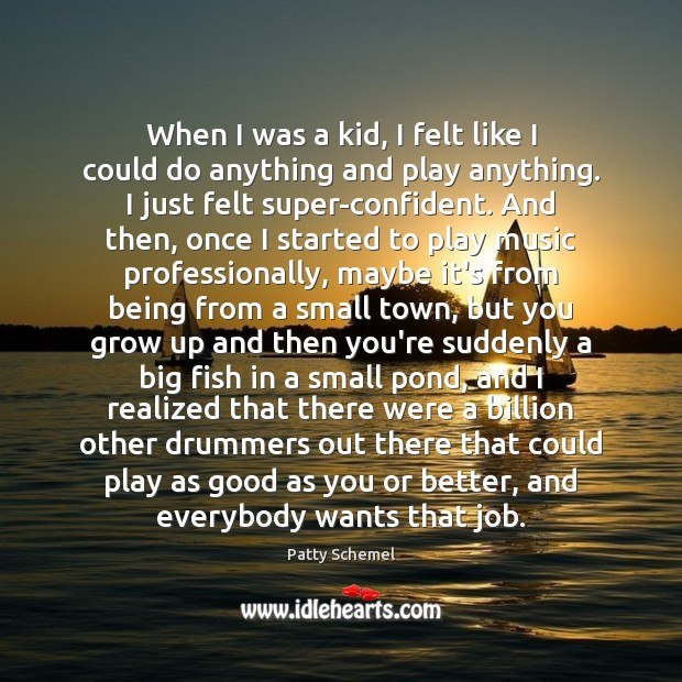 When I was a kid, I felt like I could do anything Patty Schemel Picture Quote