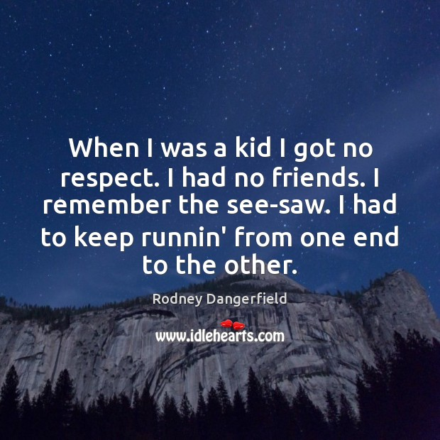 Rodney Dangerfield Picture Quote image saying: When I was a kid I got no respect. I had no