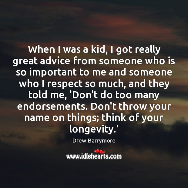 When I was a kid, I got really great advice from someone Drew Barrymore Picture Quote
