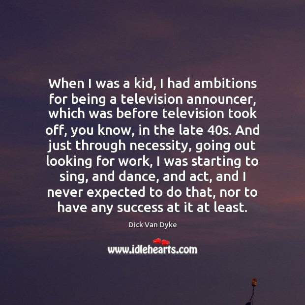 When I was a kid, I had ambitions for being a television Image