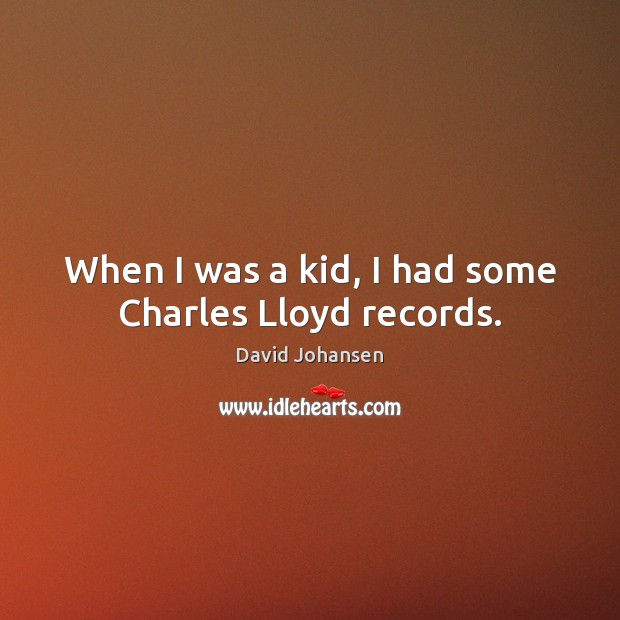 When I was a kid, I had some Charles Lloyd records. Image