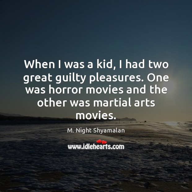 When I was a kid, I had two great guilty pleasures. One M. Night Shyamalan Picture Quote