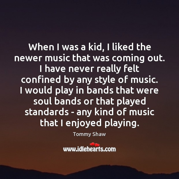 When I was a kid, I liked the newer music that was Image