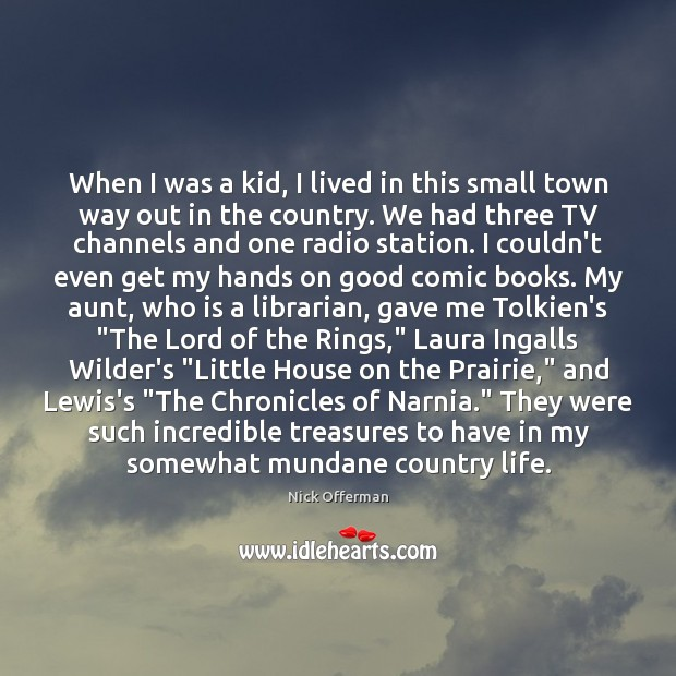 When I was a kid, I lived in this small town way Nick Offerman Picture Quote
