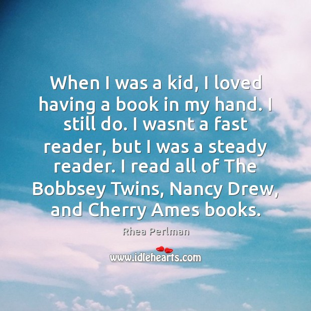 When I was a kid, I loved having a book in my Rhea Perlman Picture Quote