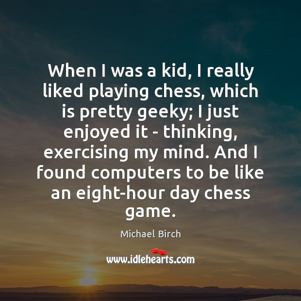 When I was a kid, I really liked playing chess, which is Image