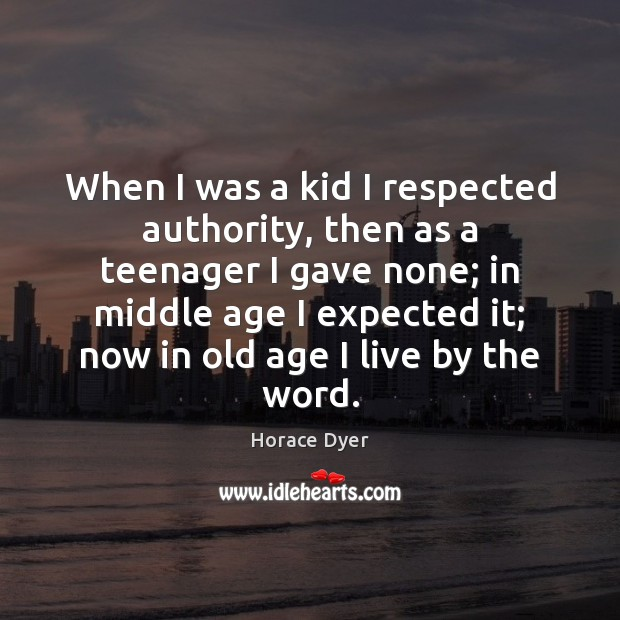 When I was a kid I respected authority, then as a teenager Image