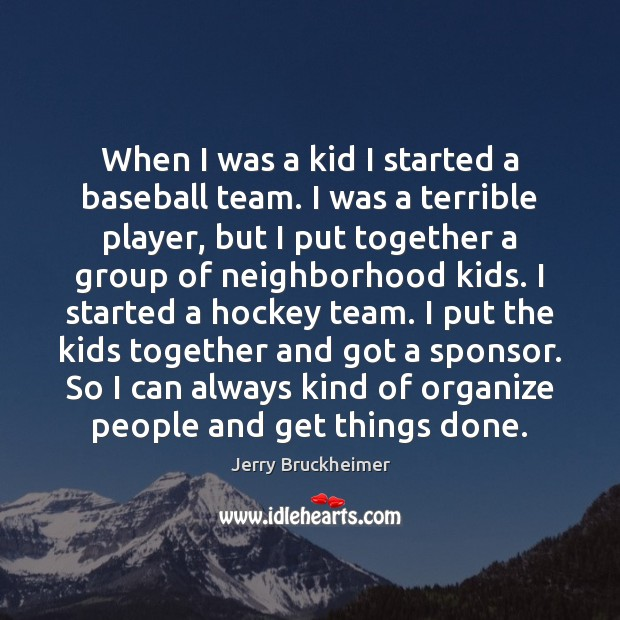 Image, When I was a kid I started a baseball team. I was