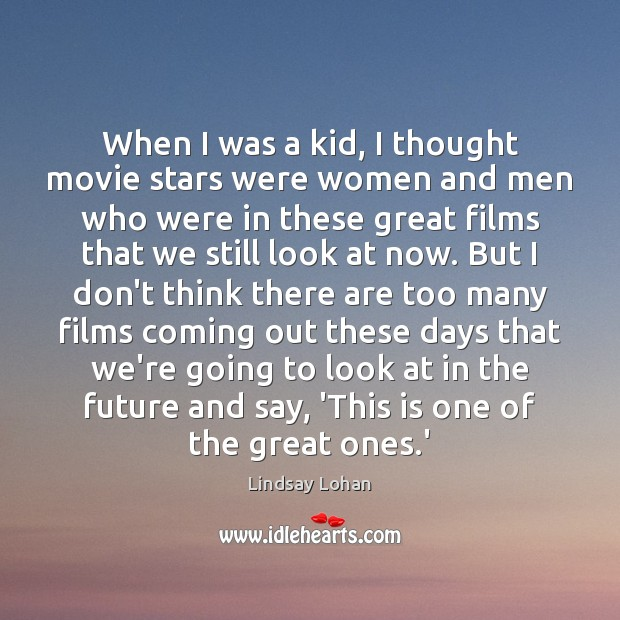 When I was a kid, I thought movie stars were women and Lindsay Lohan Picture Quote