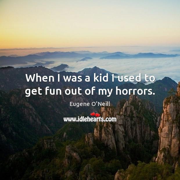 When I was a kid I used to get fun out of my horrors. Image