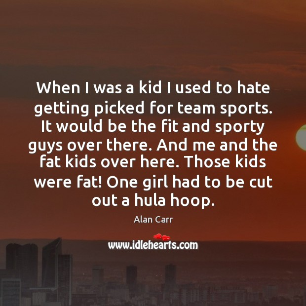 Image, When I was a kid I used to hate getting picked for