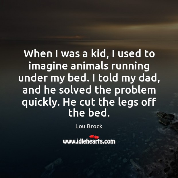 When I was a kid, I used to imagine animals running under Image