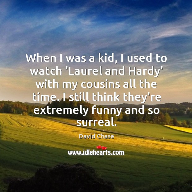When I was a kid, I used to watch 'Laurel and Hardy' David Chase Picture Quote